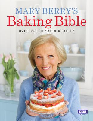 Mary Berry's Baking Bible: Over 250 Classic Recipes - Berry, Mary, Dr.