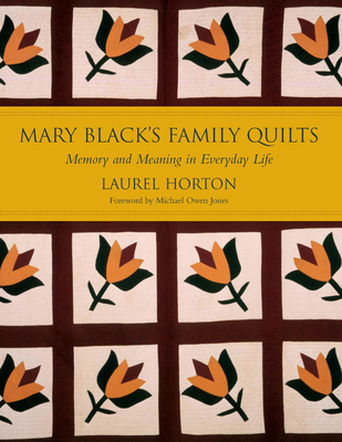 Mary Black's Family Quilts: Memory and Meaning in Everyday Life - Horton, Laurel, and Jones, Michael Owen (Foreword by)