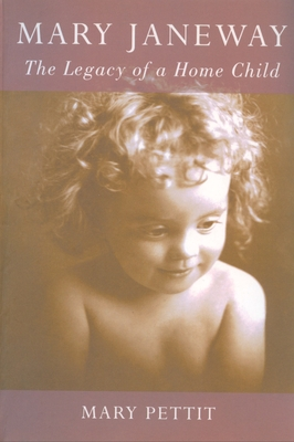 Mary Janeway: The Legacy of a Home Child - Pettit, Mary