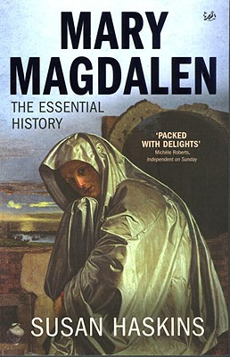 Mary Magdalen: The Essential History - Haskins, Susan