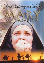 Mary of Nazareth: From Nativity to Calvary [Repackaged]