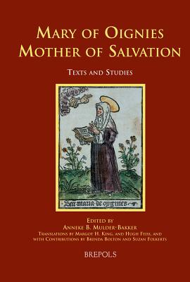 Mary of Oignies: Mother of Salvation - Bolton, Brenda (Editor), and Mulder-Bakker, Anneke (Editor), and Feiss, Hugh, Fr., O.S.B. (Translated by)