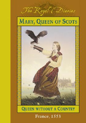 Mary, Queen of Scots, Queen Without a Country - Lasky, Kathryn