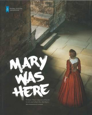Mary Was Here: Where Mary Queen of Scots Went and What She Did There - Burnet, Andrew, and Scott, Nicki, and Gall, Sally