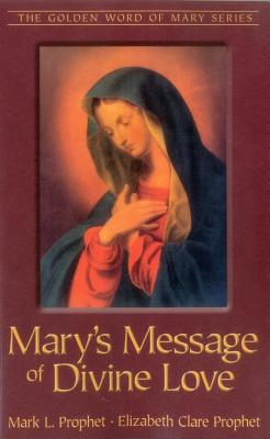 Mary's Message of Divine Love - Prophet, Mark L