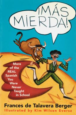 Mas Mierda!: More of the Real Spanish You Were Never Taught in School - Berger, Frances De Talavera