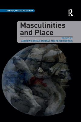 Masculinities and Place - Gorman-Murray, Andrew, and Hopkins, Peter