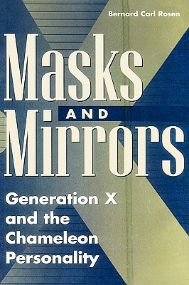 Masks and Mirrors: Generation X and the Chameleon Personality - Rosen, Bernard