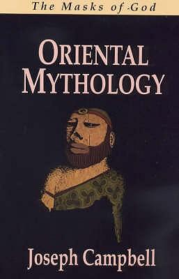 Masks of God: Oriental Mythology - Campbell, Joseph