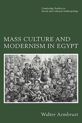 Mass Culture and Modernism in Egypt - Armbrust, Walter