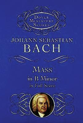 Mass in B Minor in Full Score - Bach, Johann Sebastian (Composer), and Music Scores, and Bach