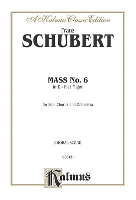 Mass in E-Flat Major: Satb Divisi with Satb Soli (Orch.) (Latin Language Edition) - Schubert, Franz, Pro (Composer)