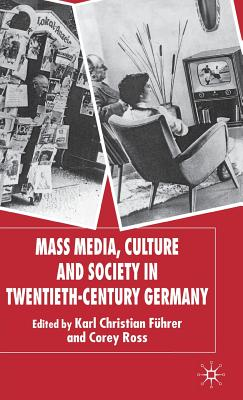 Mass Media, Culture and Society in Twentieth-Century Germany - Fuhrer, K (Editor), and Ross, C (Editor)