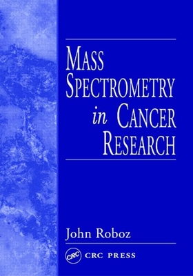 Mass Spectrometry in Cancer Research - Roboz, John