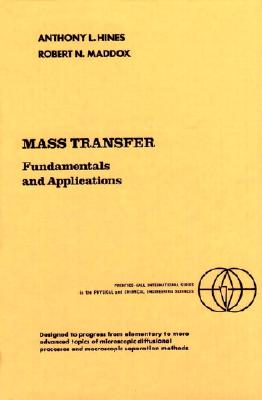 Mass Transfer: Fundamentals and Applications - Hines, Anthony L, and Maddox, Robert N