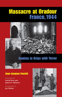Massacre at Oradour, France, 1944: Coming to Terms with Terror - Fouche, Jean-Jacques