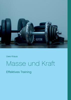 Masse und Kraft: Effektives Training - Kraus, Uwe