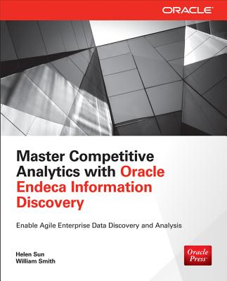 Master Competitive Analytics with Oracle Endeca Information Discovery - Sun, Helen, and Smith, William