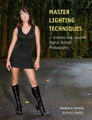 Master Lighting Techniques for Outdoor and Location Digital Portrait Photography - Dantzig, Stephen