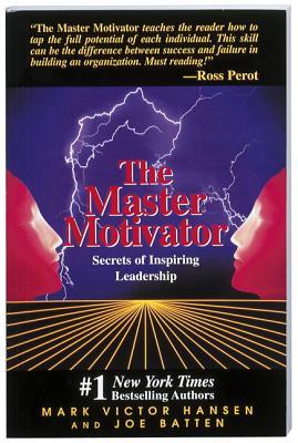 Master Motivator: Secrets of Inspiring Leadership - Hansen, Mark, and C P a E, Joe