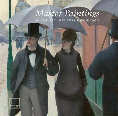Master Paintings in the Art Institute of Chicago - Cuno, James (Selected by)