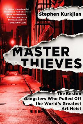 Master Thieves: The Boston Gangsters Who Pulled Off the World's Greatest Art Heist - Kurkjian, Stephen