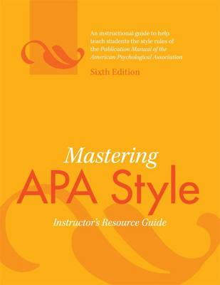 Mastering APA Style: Instructor's Resource Guide - American Psychological Association