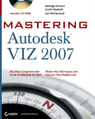 Mastering Autodesk Viz 2007 - Omura, George, and Onstott, Scott, and McFarland, Jon