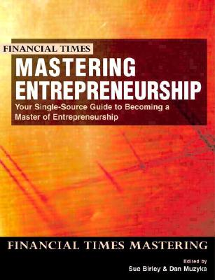 Mastering Entrepreneurship: Your Single Source Guide to Becoming a Master of Entrepreneurship - Birley, Sue, and Muzyka, Daniel F