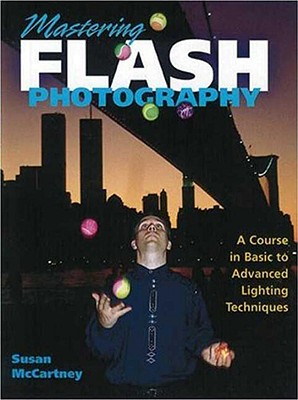 Mastering Flash Photography: A Course in Basic to Advanced Lighting Techniques - McCartney, Susan