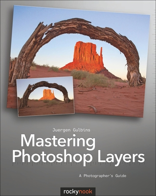 Mastering Photoshop Layers: A Photographer's Guide - Gulbins, Juergen