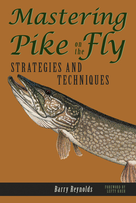 Mastering Pike on the Fly: Strategies and Techniques - Reynolds, Barry, and Kreh, Lefty