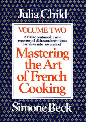 Mastering the Art of French Cooking, Volume 2 - Child, Julia, and Beck, Simone