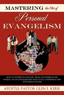 Mastering the Art of Personal Evangelism - Kerr, Apostle Pastor Glen
