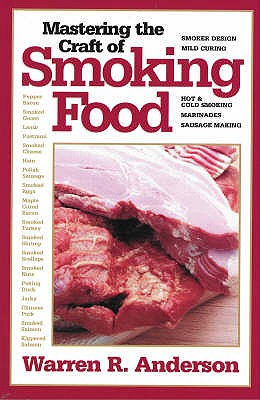Mastering the Craft of Smoking Food - Anderson, Warren R.