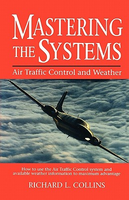 Mastering the Systems: Air Traffic Control and Weather - Collins, Richard L