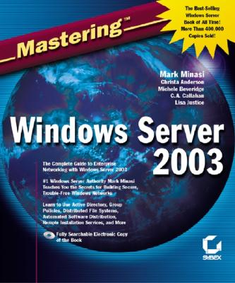 Mastering Windows Server 2003 - Minasi, Mark, and Anderson, Christa, and Beverridge, Michele
