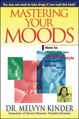 Mastering Your Moods: How to Recognize Your Emotional Style and Make It Work for You--Without Drugs - Kinder, Melvyn, Dr.