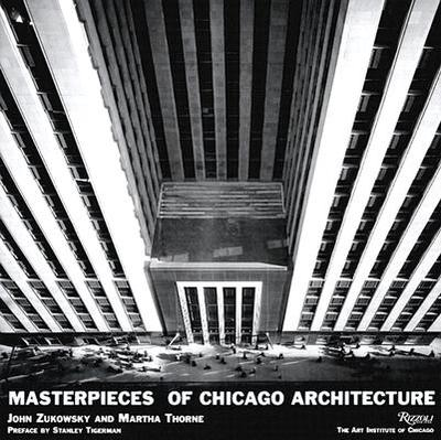 Masterpieces of Chicago Architecture - Zukowsky, John, and Thorne, Martha, and Tigerman, Stanley (Preface by)