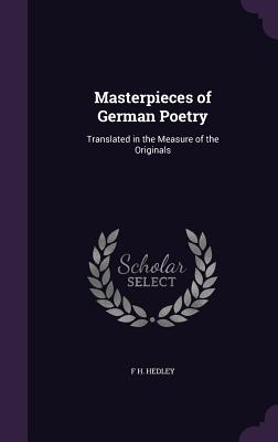 Masterpieces of German Poetry: Translated in the Measure of the Originals - Hedley, F H