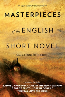 Masterpieces of the English Short Novel: Nine Complete Short Novels - Brown, Kenneth H (Editor)