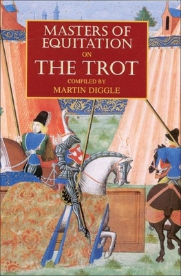 Masters of Equitation on the Trot: New Edition - Diggle, Martin (Editor)