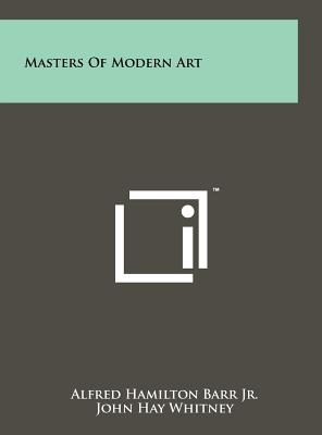 Masters of Modern Art - Barr Jr, Alfred Hamilton (Editor), and Whitney, John Hay (Foreword by), and D'Harnoncourt, Rene (Foreword by)