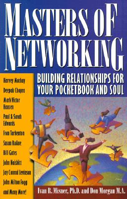Masters of Networking: Building Relationships for Your Pocketbook and Soul - Misner, Ivan R, Ph.D., and Morgan, Don