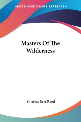 Masters of the Wilderness - Reed, Charles Bert