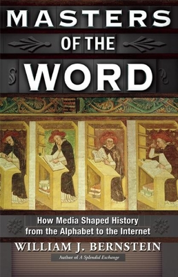 Masters of the Word: How Media Shaped History from the Alphabet to the Internet - Bernstein, William J