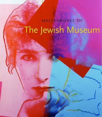 Masterworks of the Jewish Museum - Berger, Maurice, and Rosenbaum, Joan, and Mann, Vivian B (Contributions by)