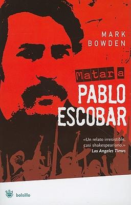 Matar A Pablo Escobar: La Caceria del Criminal Mas Buscado del Mundo - Bowden, Mark