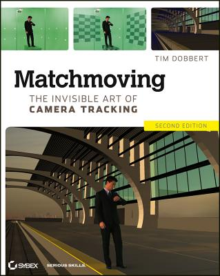 Matchmoving: The Invisible Art of Camera Tracking - Dobbert, Tim