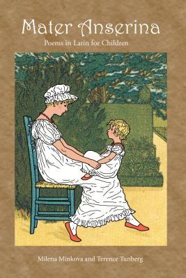 Mater Anserina: Poems in Latin for Children - Minkova, Milena, and Tunberg, Terence
